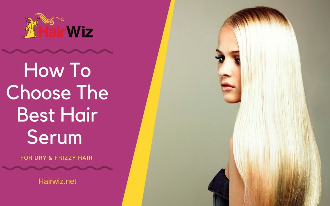 The Top 5 Hair Serums And How To Choose The Best One For Dry And Frizzy Hair