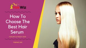 How To Choose The Best Hair Serum